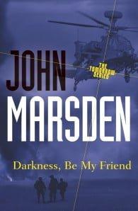 Darkness, Be My Friend (The Tomorrow Series #4)