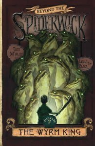 The Wyrm King: Book #3 of Beyond the Spiderwick Chronicles