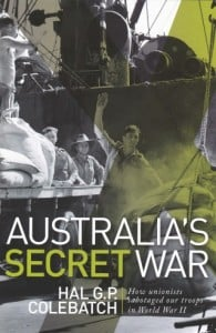 Australia's Secret War: How Unions Sabotaged Our Troops in World War II