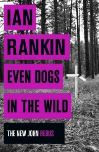 Even Dogs in the Wild (Inspector Rebus #20)
