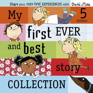 Charlie and Lola: My First and Best Ever Story Collection