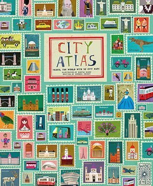 City Atlas: Discover the Personalities of the World's Best-Loved Cities in This Illustrated Book of Maps