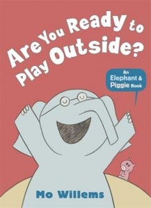 Are You Ready To Play Outside? (An Elephant And Piggy Book)