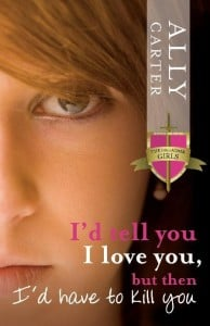 I'd Tell You I Love You, But Then I'd Have to Kill You (The Gallagher Girls #1)