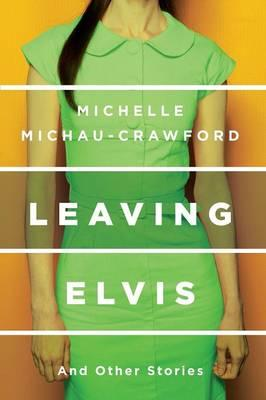 Leaving Elvis (And Other Stories)