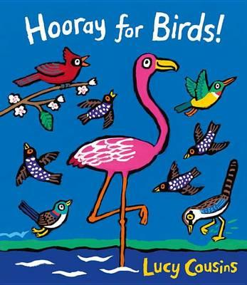 Celebrate our feathered friends in Lucy Cousins' Hooray for Birds