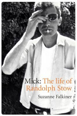 Mick: The Life of Randolph Stow