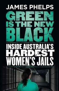 Green is the New Black: Inside Australia's Hardest Women's Jails