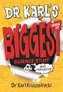 Dr. Karl's Biggest Book of Science Stuff (and Nonsense)