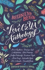 Begin, End, Being: A #LoveOzYA Anthology