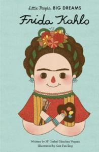 Frida Kahlo: Little People, Big Dreams