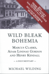 Wild Bleak Bohemia: Marcus Clarke, Adam Lindsay Gordon and Henry Kendall
