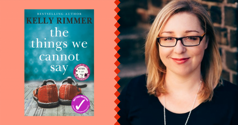 Blood, Sweat, Tears and Wisdom: Kelly Rimmer on how her family story inspired The Things We Cannot Say