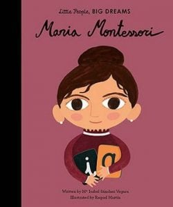 Maria Montessori: Little People, Big Dreams