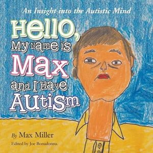 Hello, My Name Is Max and I Have Autism