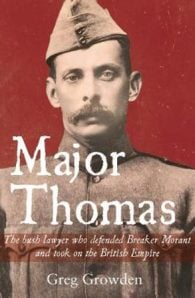 Major Thomas: The Bush Lawyer Who Defended Breaker Morant and Took on the British Empire