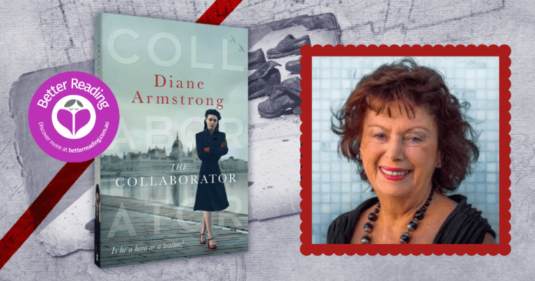 For Me, Writing Fiction is a Mystery: Diane Armstrong, Author of The Collaborator Discusses Writing and Research