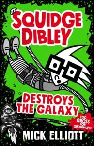 Squidge Dibley Destroys the Galaxy
