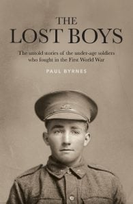 The Lost Boys: The untold stories of the under-age soldiers who fought in the First World War