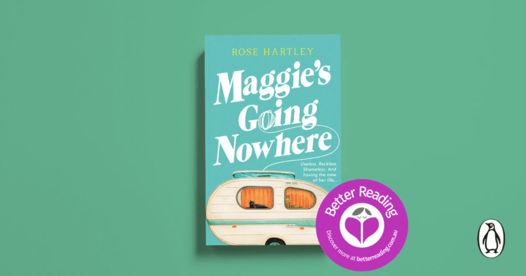 Maggie's Going Nowhere by Rose Hartley is Going Straight to the Top of Your TBR. Read a Review here.