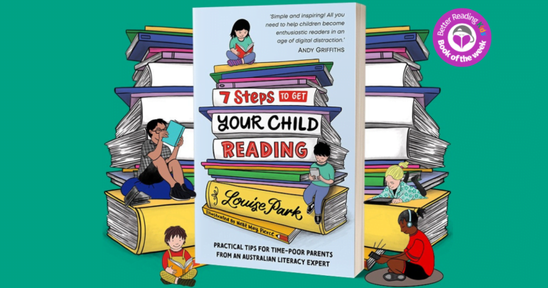 The Single Most Important Thing We Can Teach Our Kids: Review of 7 Steps to Get Your Child Reading by Louise Park