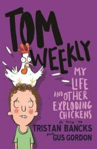 Tom Weekly: My Life and Other Exploding Chickens