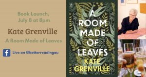 Live Book Launch: Kate Grenville's A Room Made of of Leaves