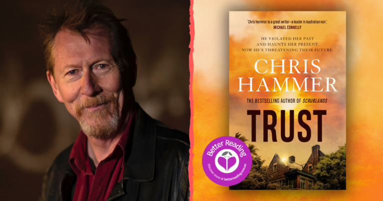 Author Chris Hammer Reveals the Burning Secrets Behind his New Novel, Trust