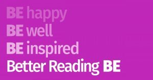 BE Happy, BE Well, BE Inspired... Better Reading BE