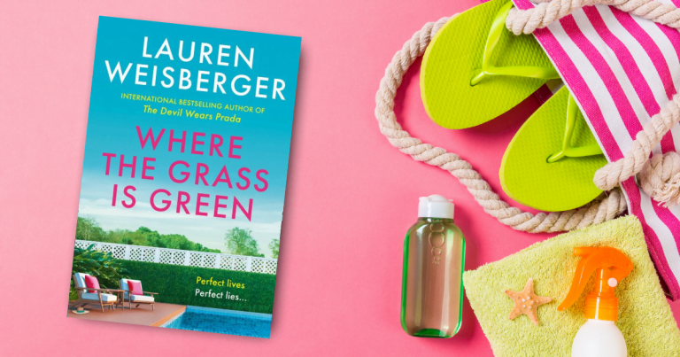Glamorous and Addictive: Read an Extract from Where The Grass is Green by Lauren Weisberger