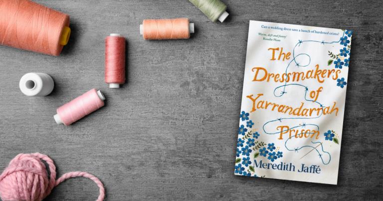 Read our Review of Meredith Jaffé's Heartfelt New Novel The Dressmakers of Yarrandarrah Prison