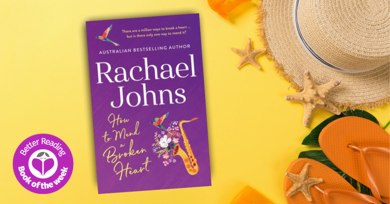 Another Cracking Read from Rachael Johns: Read our Review of How to Mend a Broken Heart