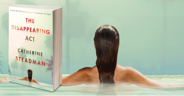 Entertaining and Addictive: Take a Sneak Peek at The Disappearing by Catherine Steadman