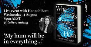 Live Book Event: Hannah Bent, Author of When Things Are Alive They Hum