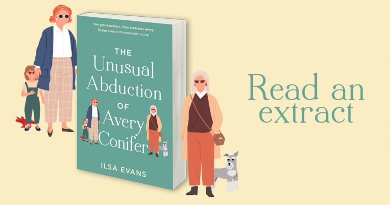 Family, Love and Drama: Read an Extract from The Unusual Abduction of Avery Conifer by Ilsa Evans